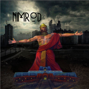 Nimrod wanted to rule the world...